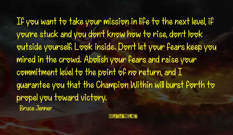 No Point Of Life Sayings By Bruce Jenner: If you want to take your mission in life to the next level, if you're