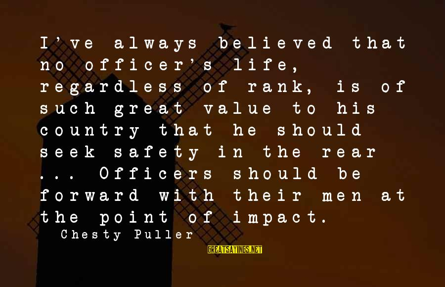 No Point Of Life Sayings By Chesty Puller: I've always believed that no officer's life, regardless of rank, is of such great value