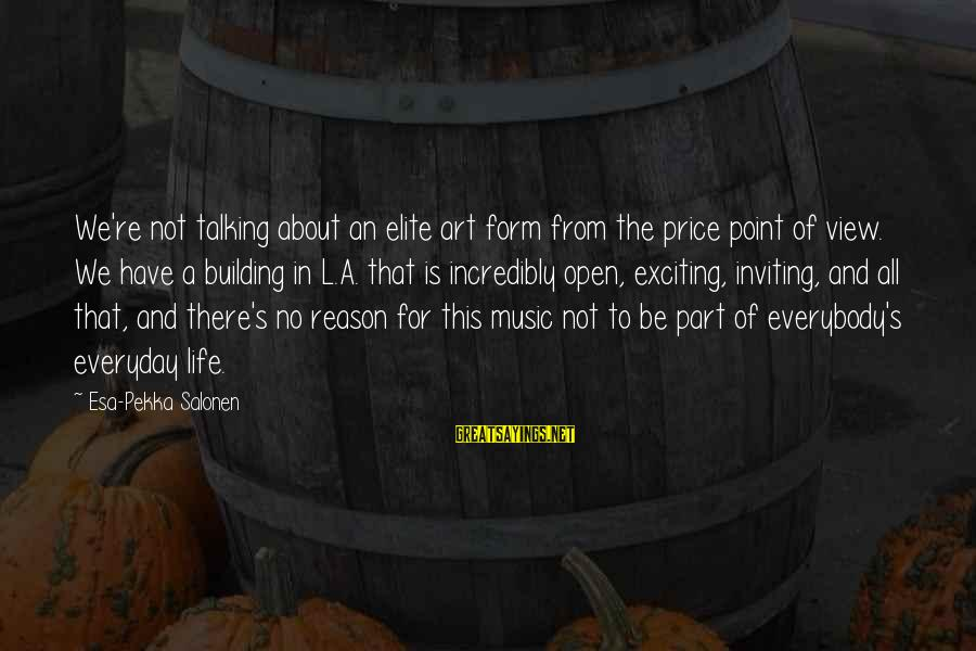 No Point Of Life Sayings By Esa-Pekka Salonen: We're not talking about an elite art form from the price point of view. We