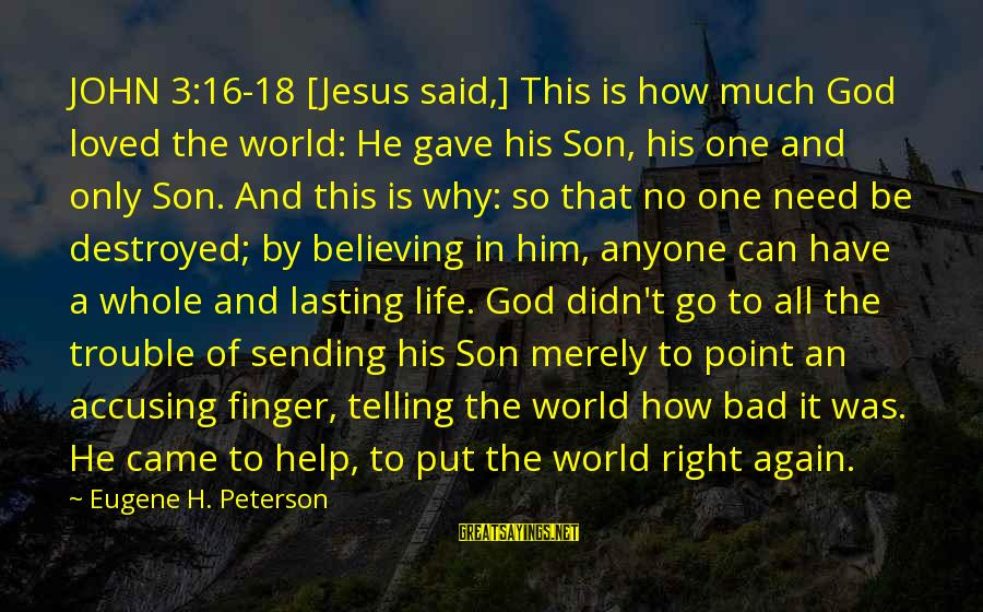 No Point Of Life Sayings By Eugene H. Peterson: JOHN 3:16-18 [Jesus said,] This is how much God loved the world: He gave his