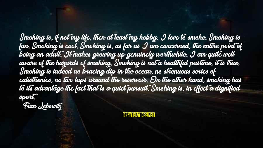 No Point Of Life Sayings By Fran Lebowitz: Smoking is, if not my life, then at least my hobby. I love to smoke.