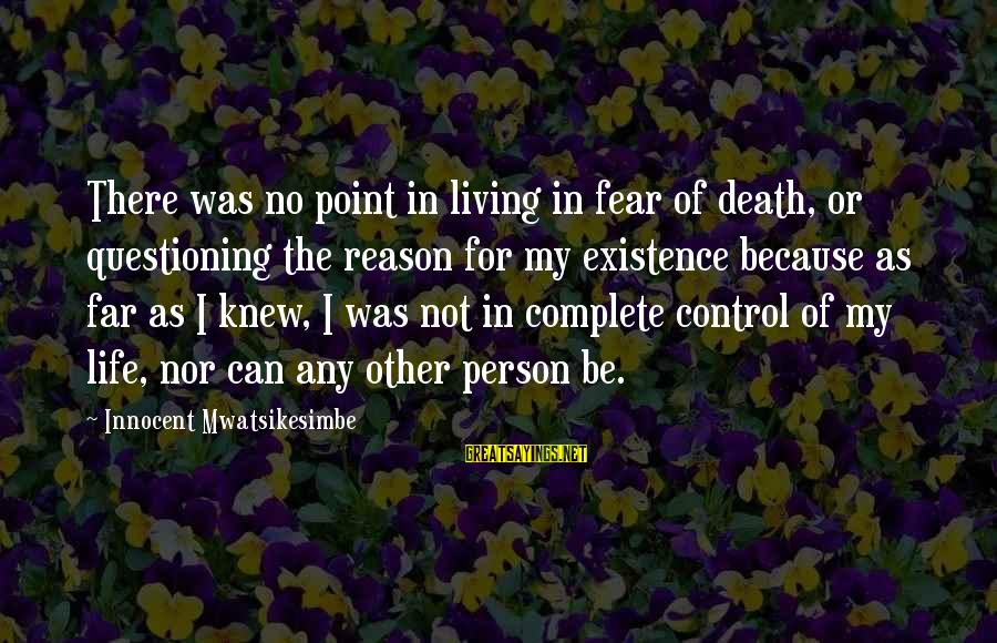 No Point Of Life Sayings By Innocent Mwatsikesimbe: There was no point in living in fear of death, or questioning the reason for