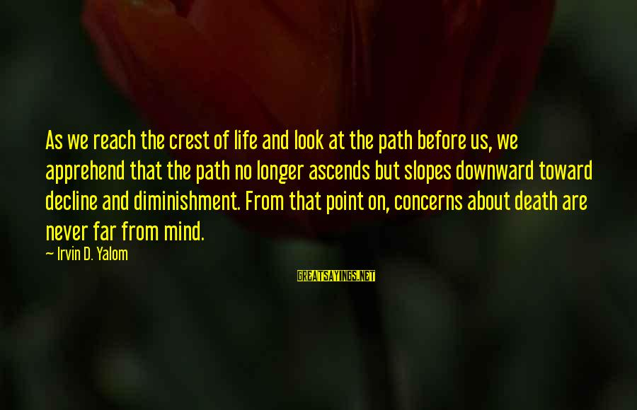 No Point Of Life Sayings By Irvin D. Yalom: As we reach the crest of life and look at the path before us, we