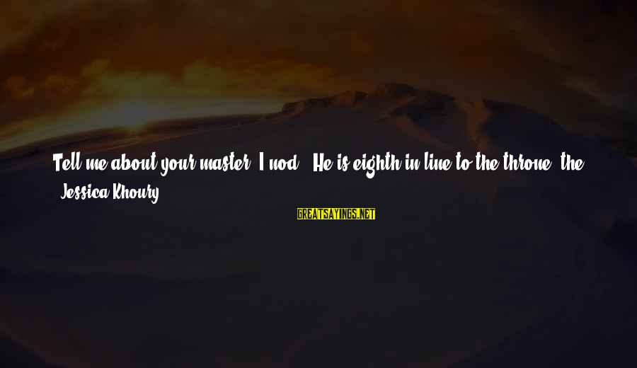 """No Point Of Life Sayings By Jessica Khoury: Tell me about your master.""""I nod. """"He is eighth in line to the throne, the"""