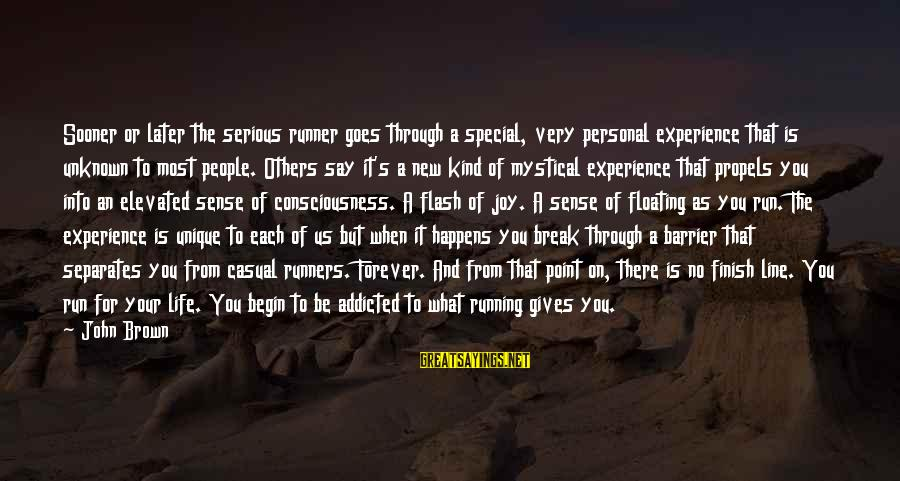 No Point Of Life Sayings By John Brown: Sooner or later the serious runner goes through a special, very personal experience that is