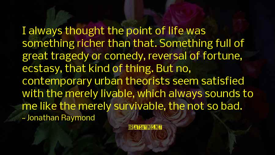 No Point Of Life Sayings By Jonathan Raymond: I always thought the point of life was something richer than that. Something full of