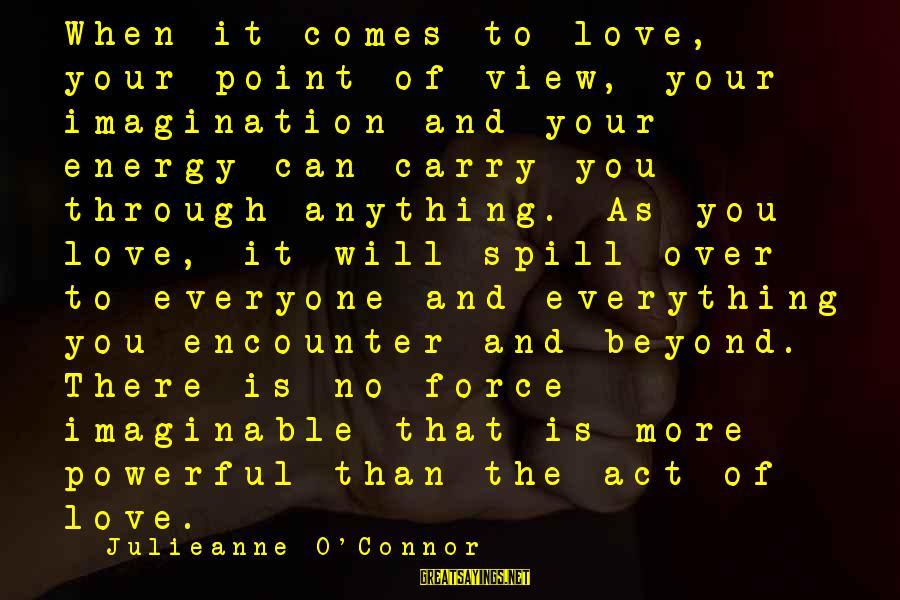 No Point Of Life Sayings By Julieanne O'Connor: When it comes to love, your point of view, your imagination and your energy can