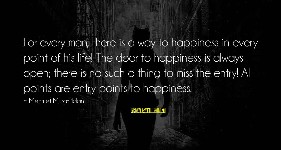 No Point Of Life Sayings By Mehmet Murat Ildan: For every man, there is a way to happiness in every point of his life!