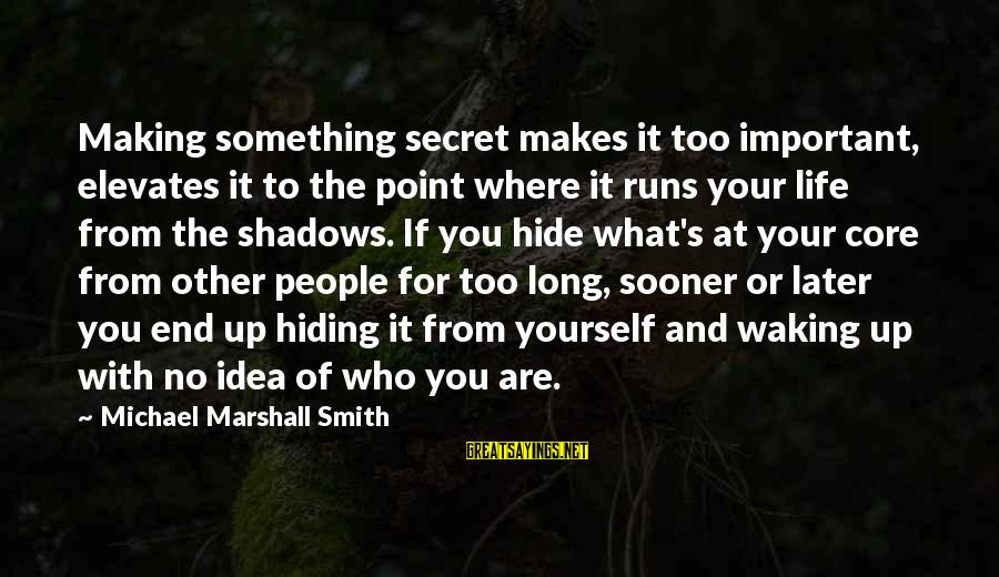 No Point Of Life Sayings By Michael Marshall Smith: Making something secret makes it too important, elevates it to the point where it runs