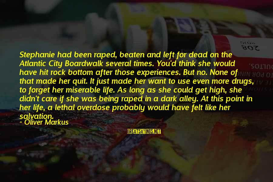 No Point Of Life Sayings By Oliver Markus: Stephanie had been raped, beaten and left for dead on the Atlantic City Boardwalk several