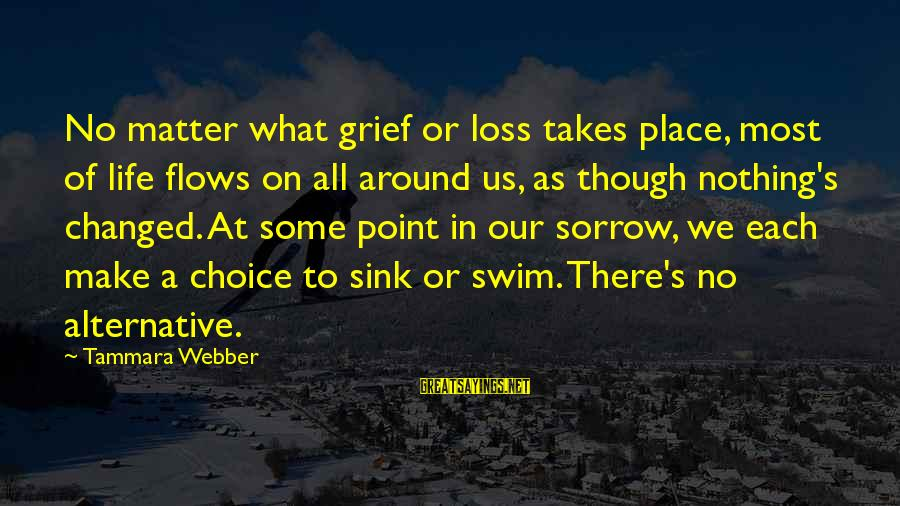 No Point Of Life Sayings By Tammara Webber: No matter what grief or loss takes place, most of life flows on all around