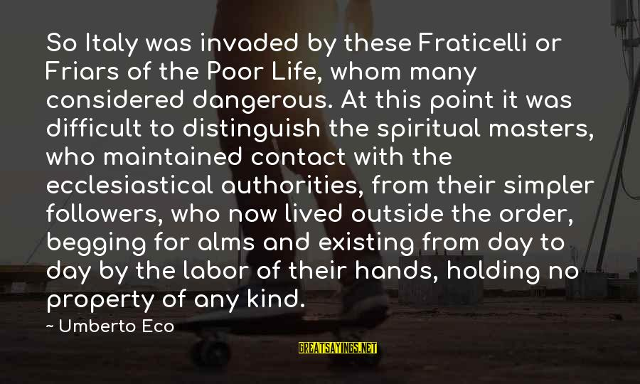 No Point Of Life Sayings By Umberto Eco: So Italy was invaded by these Fraticelli or Friars of the Poor Life, whom many