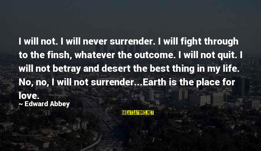 No Quit No Surrender Sayings By Edward Abbey: I will not. I will never surrender. I will fight through to the finsh, whatever