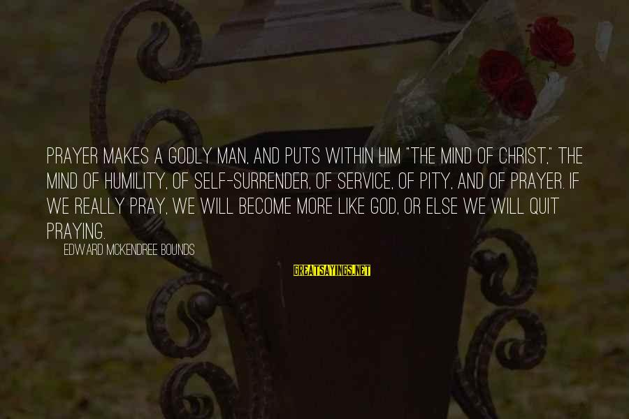 """No Quit No Surrender Sayings By Edward McKendree Bounds: Prayer makes a godly man, and puts within him """"the mind of Christ,"""" the mind"""
