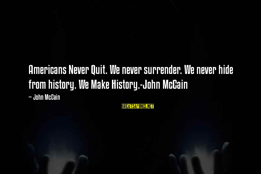 No Quit No Surrender Sayings By John McCain: Americans Never Quit. We never surrender. We never hide from history. We Make History.-John McCain