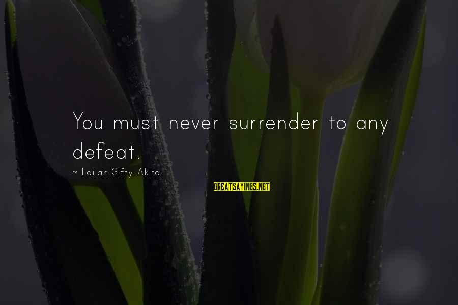 No Quit No Surrender Sayings By Lailah Gifty Akita: You must never surrender to any defeat.