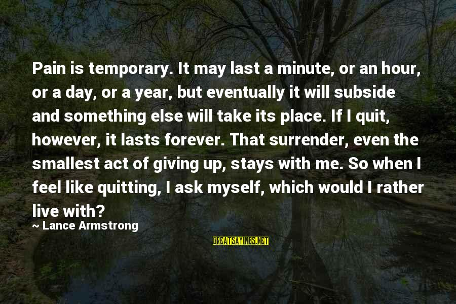 No Quit No Surrender Sayings By Lance Armstrong: Pain is temporary. It may last a minute, or an hour, or a day, or