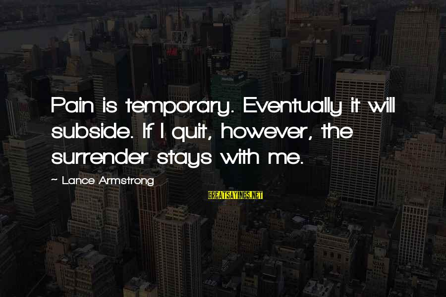 No Quit No Surrender Sayings By Lance Armstrong: Pain is temporary. Eventually it will subside. If I quit, however, the surrender stays with