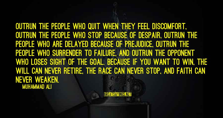 No Quit No Surrender Sayings By Muhammad Ali: Outrun the people who quit when they feel discomfort, outrun the people who stop because