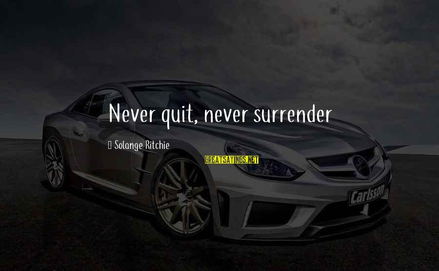 No Quit No Surrender Sayings By Solange Ritchie: Never quit, never surrender