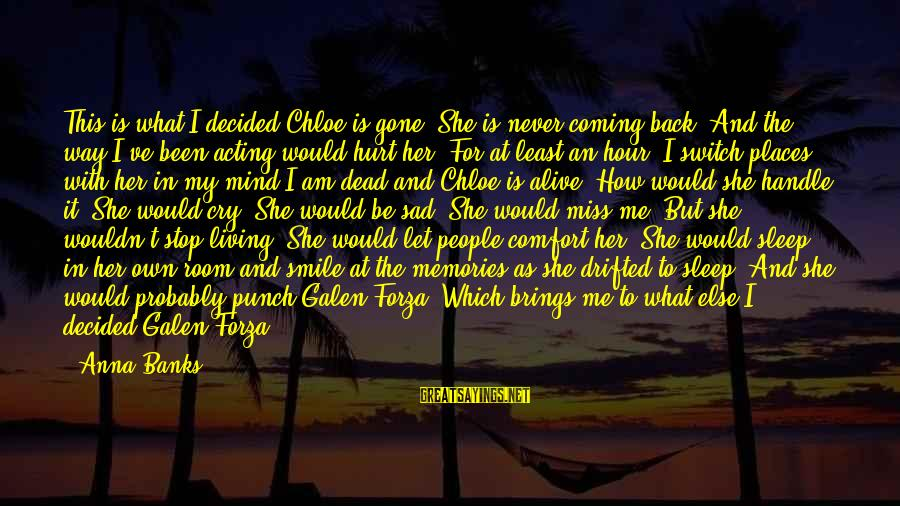 No Reason To Cry Sayings By Anna Banks: This is what I decided:Chloe is gone. She is never coming back. And the way