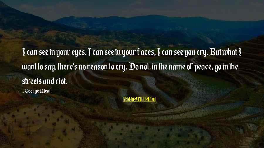 No Reason To Cry Sayings By George Weah: I can see in your eyes, I can see in your faces, I can see