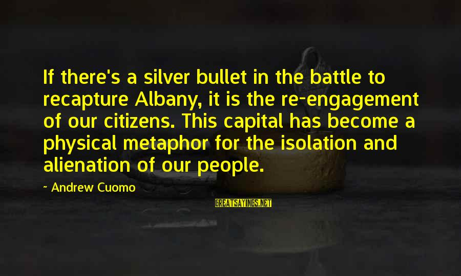 No Silver Bullet Sayings By Andrew Cuomo: If there's a silver bullet in the battle to recapture Albany, it is the re-engagement