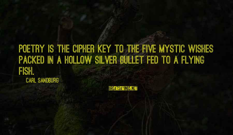 No Silver Bullet Sayings By Carl Sandburg: Poetry is the cipher key to the five mystic wishes packed in a hollow silver