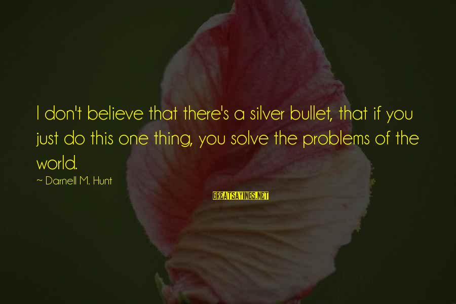 No Silver Bullet Sayings By Darnell M. Hunt: I don't believe that there's a silver bullet, that if you just do this one