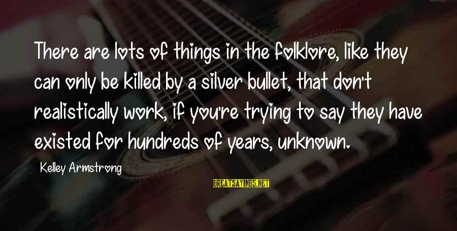 No Silver Bullet Sayings By Kelley Armstrong: There are lots of things in the folklore, like they can only be killed by