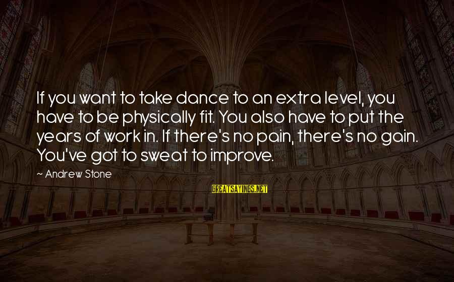 No Sweat Sayings By Andrew Stone: If you want to take dance to an extra level, you have to be physically