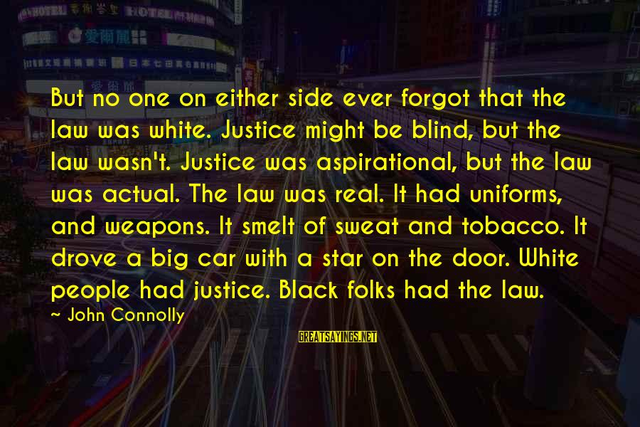 No Sweat Sayings By John Connolly: But no one on either side ever forgot that the law was white. Justice might