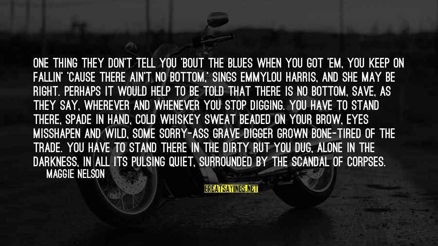 No Sweat Sayings By Maggie Nelson: One thing they don't tell you 'bout the blues when you got 'em, you keep