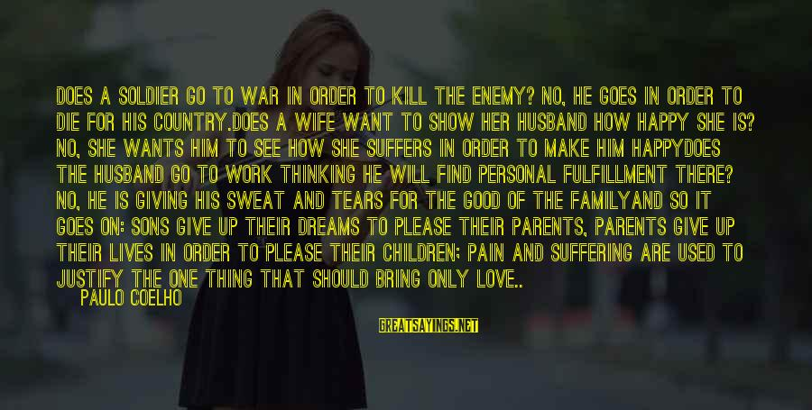 No Sweat Sayings By Paulo Coelho: Does a soldier go to war in order to kill the enemy? no, he goes