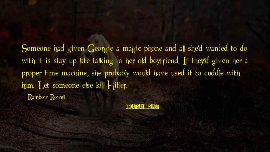 No Time For Your Boyfriend Sayings By Rainbow Rowell: Someone had given Georgie a magic phone and all she'd wanted to do with it