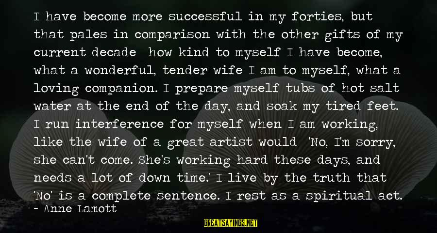 No Time To Rest Sayings By Anne Lamott: I have become more successful in my forties, but that pales in comparison with the