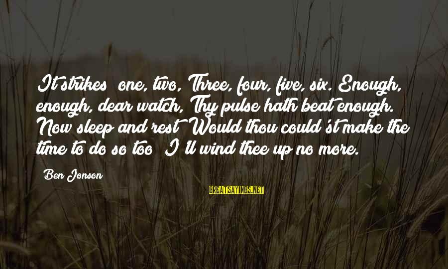 No Time To Rest Sayings By Ben Jonson: It strikes! one, two, Three, four, five, six. Enough, enough, dear watch, Thy pulse hath