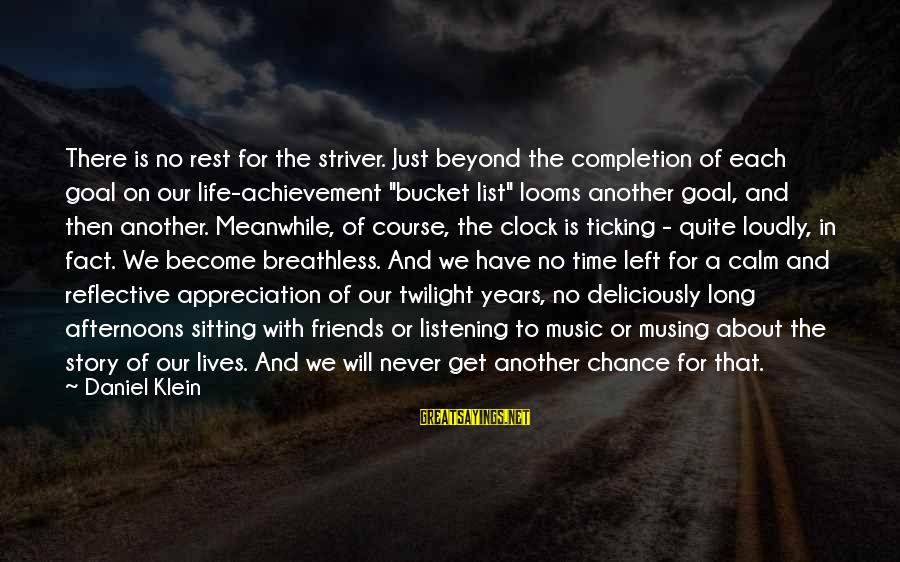 No Time To Rest Sayings By Daniel Klein: There is no rest for the striver. Just beyond the completion of each goal on