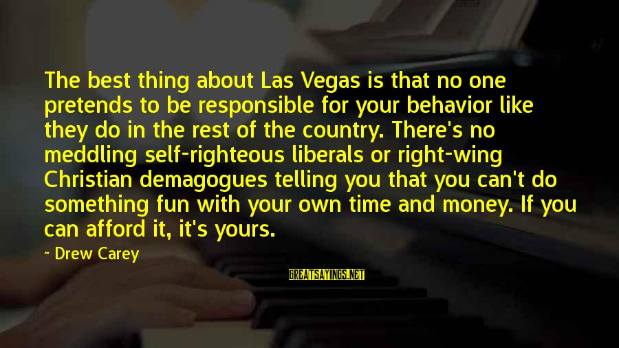 No Time To Rest Sayings By Drew Carey: The best thing about Las Vegas is that no one pretends to be responsible for