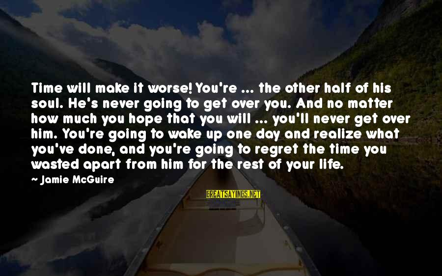 No Time To Rest Sayings By Jamie McGuire: Time will make it worse! You're ... the other half of his soul. He's never