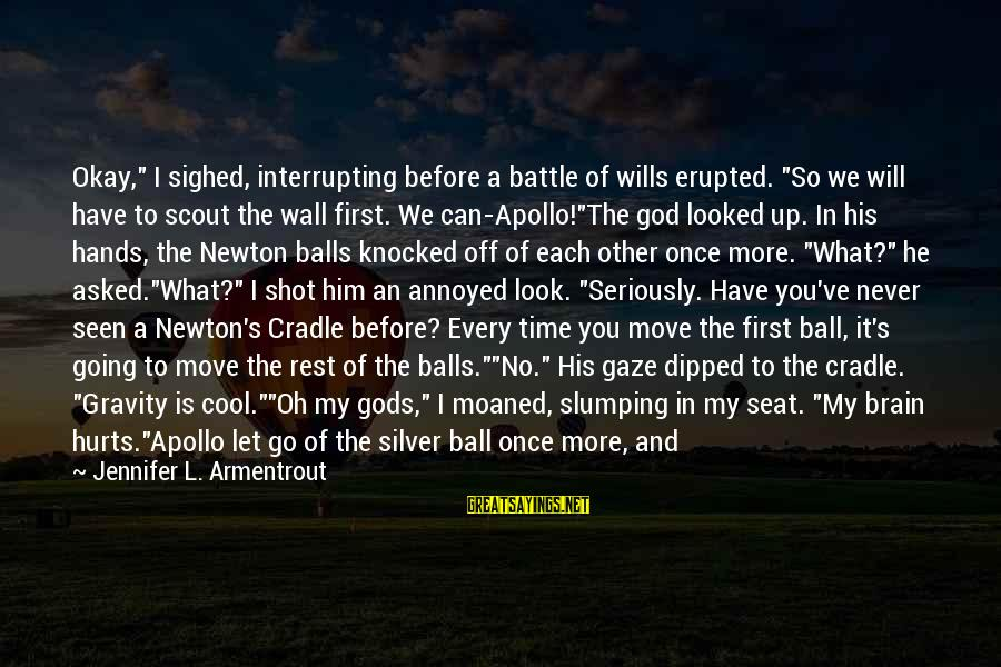 """No Time To Rest Sayings By Jennifer L. Armentrout: Okay,"""" I sighed, interrupting before a battle of wills erupted. """"So we will have to"""