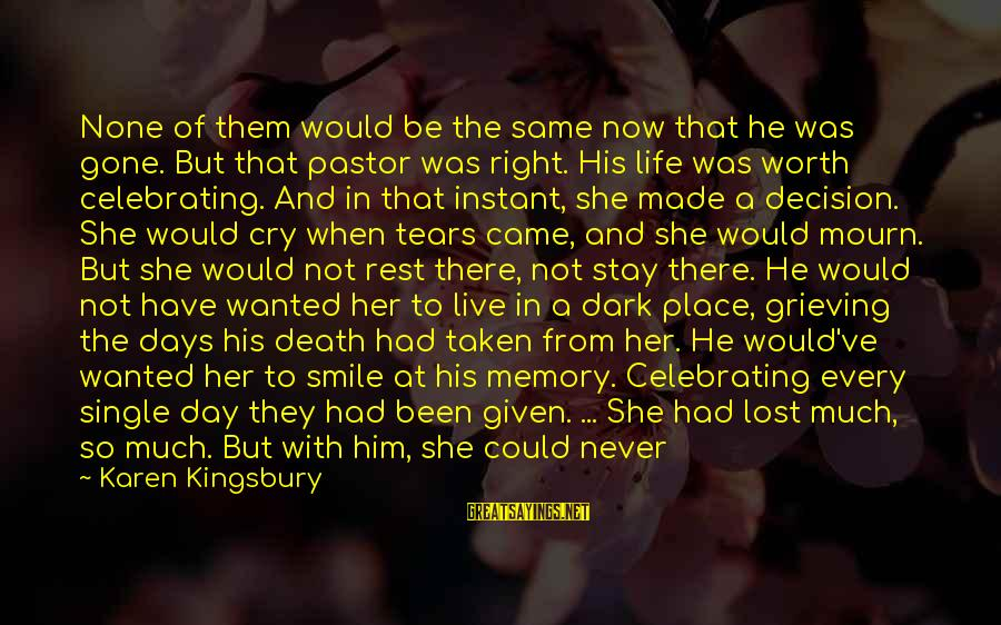 No Time To Rest Sayings By Karen Kingsbury: None of them would be the same now that he was gone. But that pastor