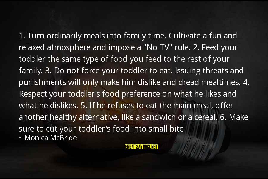 No Time To Rest Sayings By Monica McBride: 1. Turn ordinarily meals into family time. Cultivate a fun and relaxed atmosphere and impose