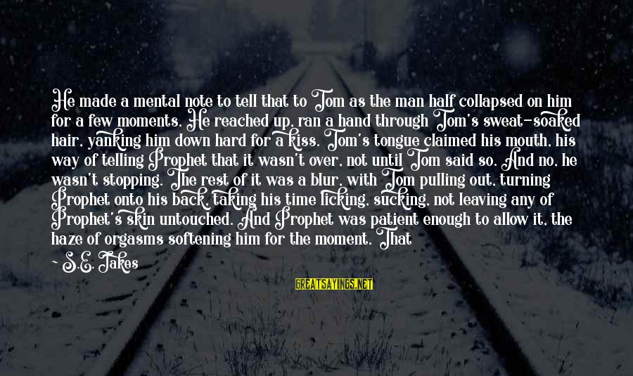 No Time To Rest Sayings By S.E. Jakes: He made a mental note to tell that to Tom as the man half collapsed