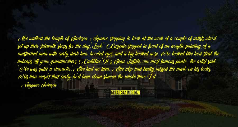 No Time To Rest Sayings By Suzanne Johnson: We walked the length of Jackson Square, stopping to look at the work of a