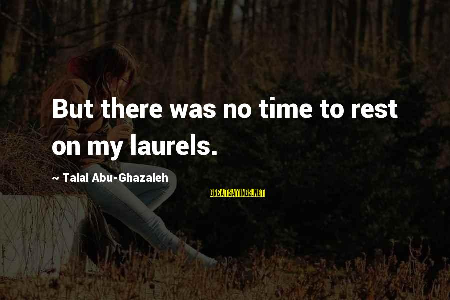 No Time To Rest Sayings By Talal Abu-Ghazaleh: But there was no time to rest on my laurels.