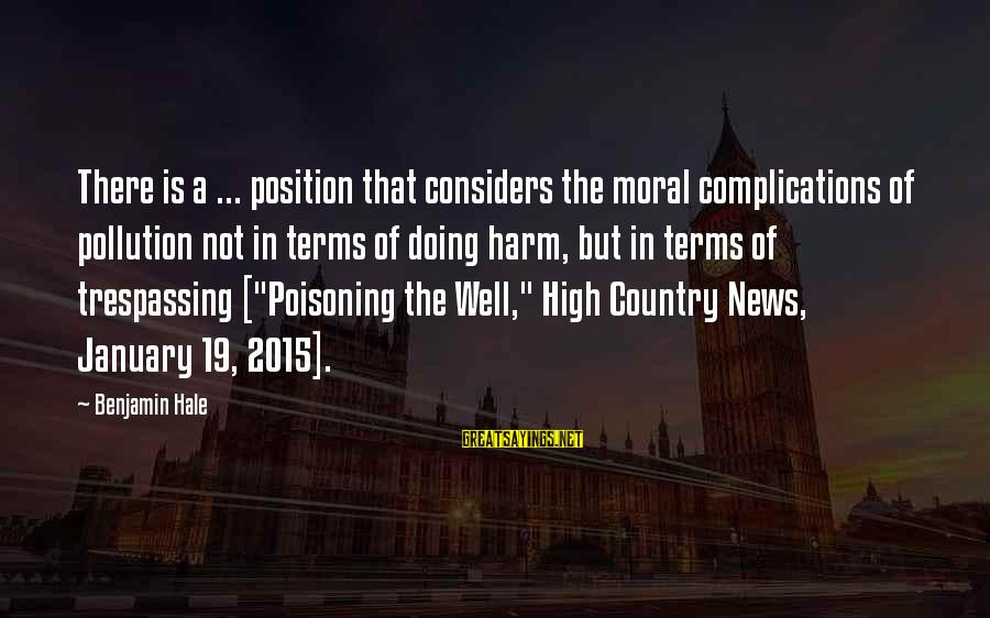 No Trespassing Sayings By Benjamin Hale: There is a ... position that considers the moral complications of pollution not in terms