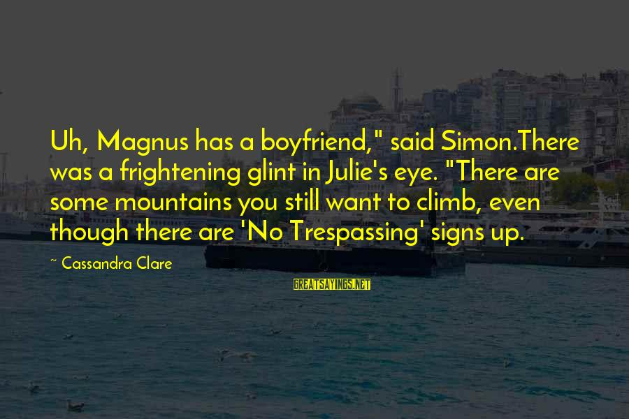"""No Trespassing Sayings By Cassandra Clare: Uh, Magnus has a boyfriend,"""" said Simon.There was a frightening glint in Julie's eye. """"There"""