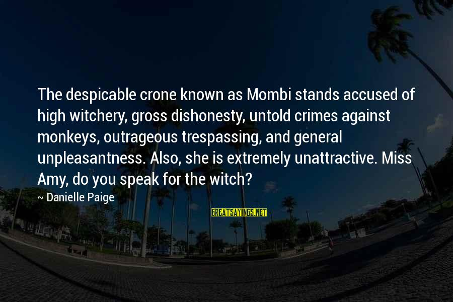 No Trespassing Sayings By Danielle Paige: The despicable crone known as Mombi stands accused of high witchery, gross dishonesty, untold crimes