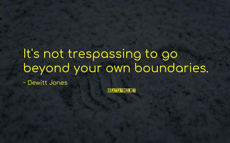 No Trespassing Sayings By Dewitt Jones: It's not trespassing to go beyond your own boundaries.